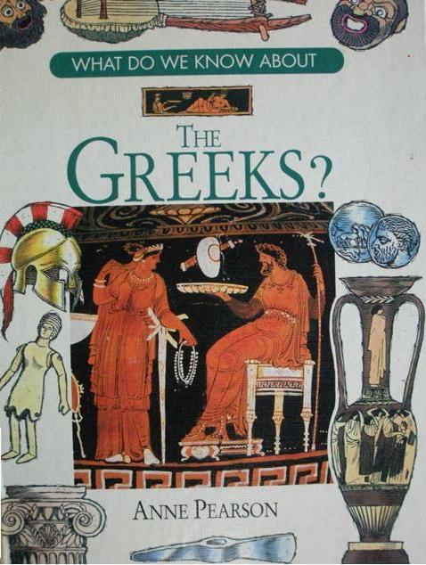 WhatDoWeKnowAbTheGreeks1 What do we know about the Greeks by Anne Pearson